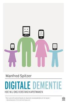 Digitale dementie, hoe wij ons verstand kapotmaken - Manfred Spitzer