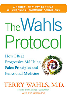 The Wahls Protocol - How I Beat Progressive MS Using Paleo Principles and Functional Medicine - Terry Wahls