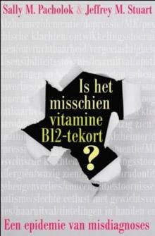 Is het misschien vitamine B12 tekort? - Sally Pacholok en Jeffrey J. Stuart